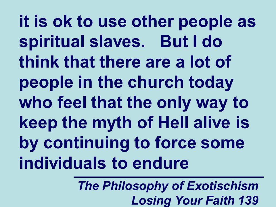 The Philosophy of Exotischism Losing Your Faith 139 it is ok to use other people as spiritual slaves.