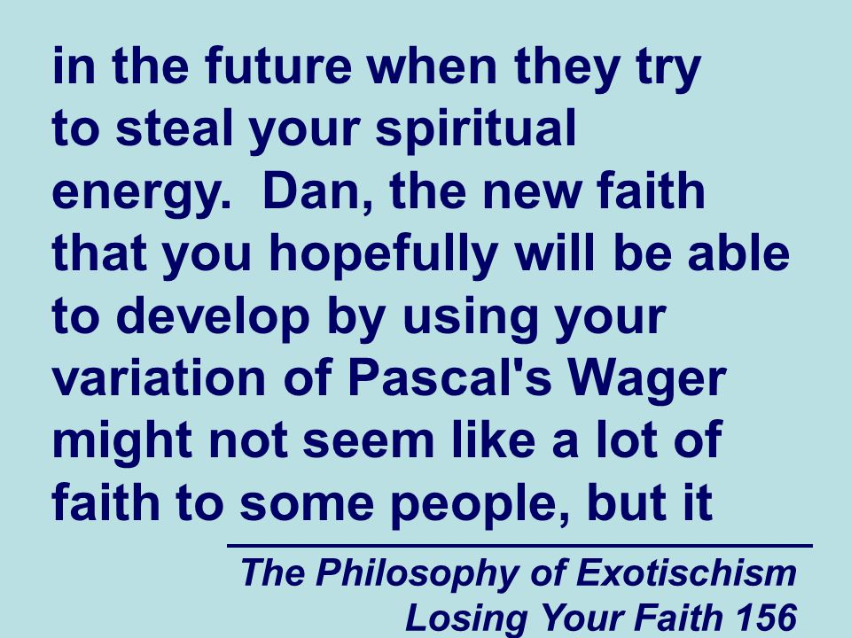 The Philosophy of Exotischism Losing Your Faith 156 in the future when they try to steal your spiritual energy.
