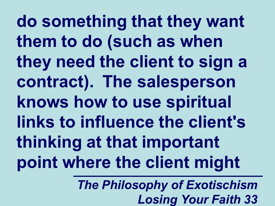 The Philosophy of Exotischism Losing Your Faith 33 do something that they want them to do (such as when they need the client to sign a contract).