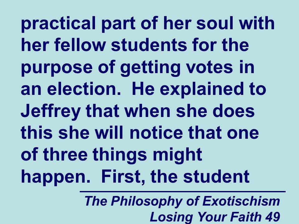 The Philosophy of Exotischism Losing Your Faith 49 practical part of her soul with her fellow students for the purpose of getting votes in an election.
