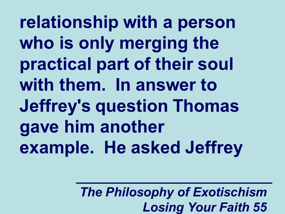 The Philosophy of Exotischism Losing Your Faith 55 relationship with a person who is only merging the practical part of their soul with them.