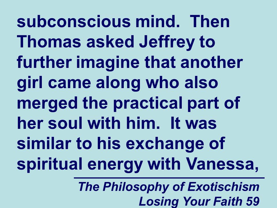 The Philosophy of Exotischism Losing Your Faith 59 subconscious mind.