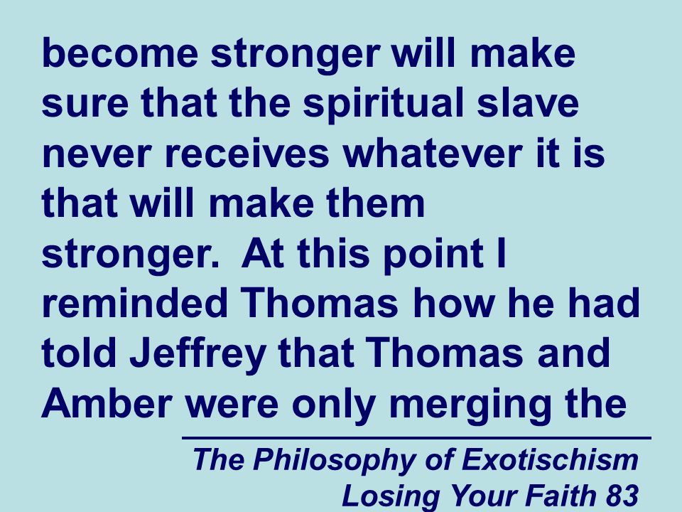 The Philosophy of Exotischism Losing Your Faith 83 become stronger will make sure that the spiritual slave never receives whatever it is that will make them stronger.