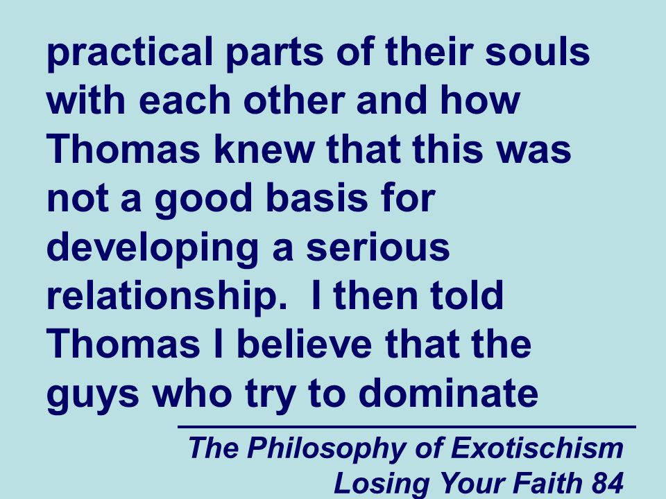 The Philosophy of Exotischism Losing Your Faith 84 practical parts of their souls with each other and how Thomas knew that this was not a good basis for developing a serious relationship.