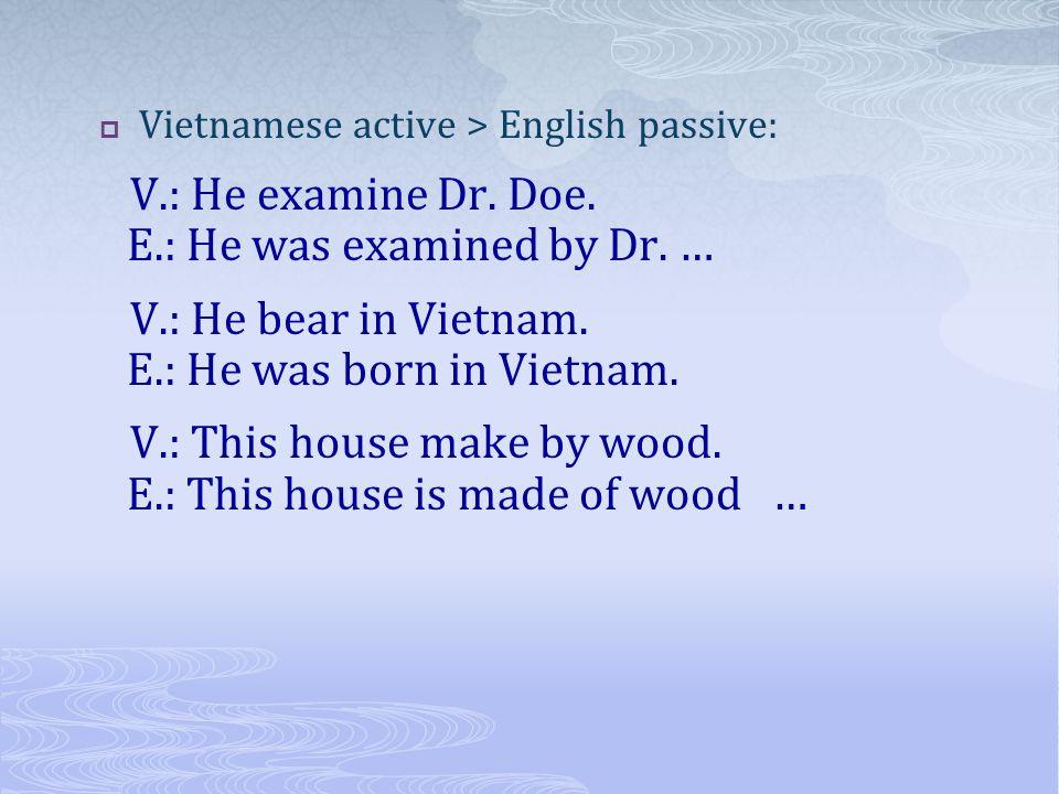 Vietnamese active > English passive: V.: He examine Dr.
