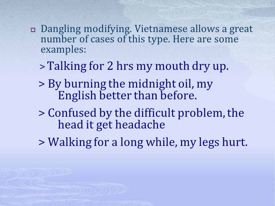 Dangling modifying. Vietnamese allows a great number of cases of this type.