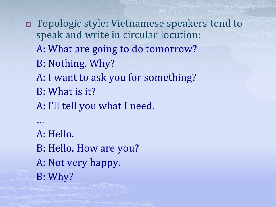 Topologic style: Vietnamese speakers tend to speak and write in circular locution: A: What are going to do tomorrow.