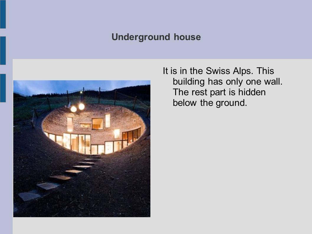 Underground house It is in the Swiss Alps. This building has only one wall.
