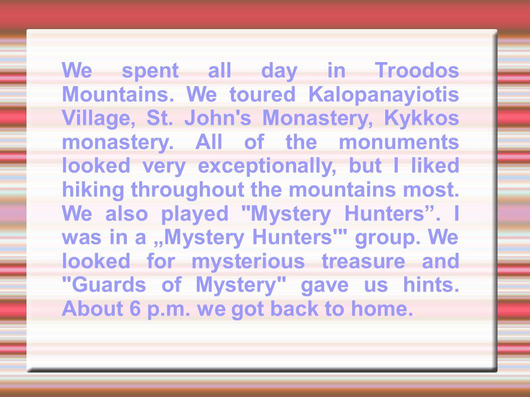 We spent all day in Troodos Mountains. We toured Kalopanayiotis Village, St.