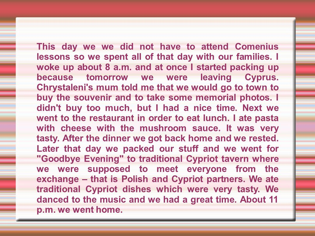 This day we we did not have to attend Comenius lessons so we spent all of that day with our families.