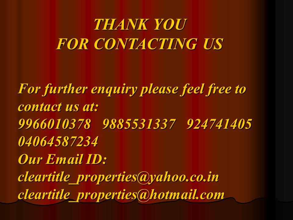 THANK YOU FOR CONTACTING US For further enquiry please feel free to contact us at: 9966010378 9885531337 924741405 04064587234 Our Email ID: cleartitle_properties@yahoo.co.in cleartitle_properties@hotmail.com