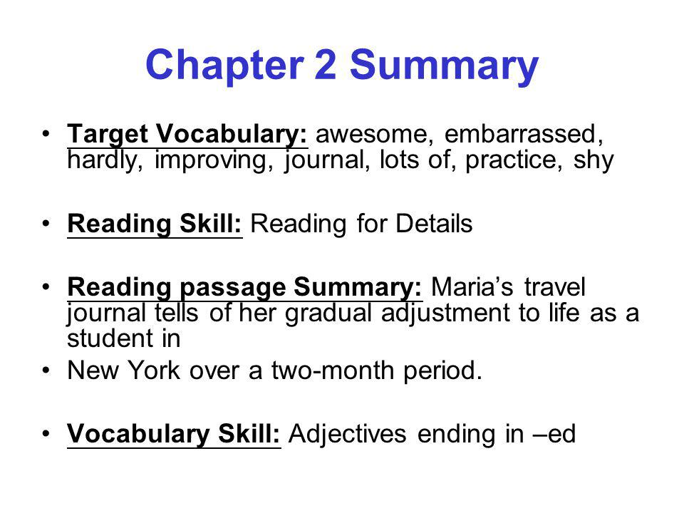 Chapter 2 Summary Target Vocabulary: awesome, embarrassed, hardly, improving, journal, lots of, practice, shy Reading Skill: Reading for Details Readi