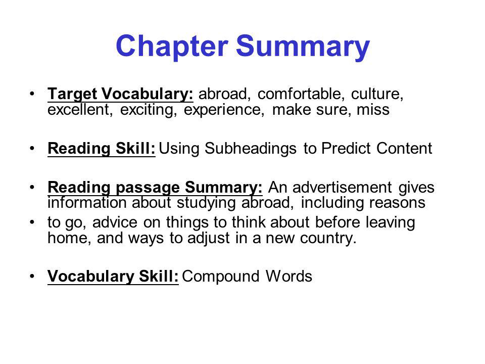 Chapter Summary Target Vocabulary: abroad, comfortable, culture, excellent, exciting, experience, make sure, miss Reading Skill: Using Subheadings to