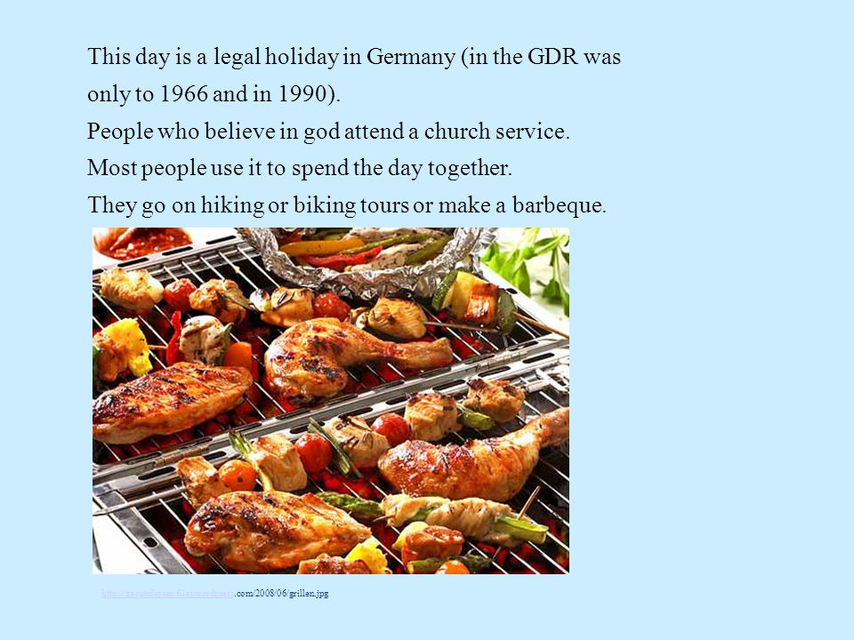 This day is a legal holiday in Germany (in the GDR was only to 1966 and in 1990).