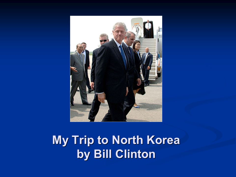 My Trip to North Korea by Bill Clinton