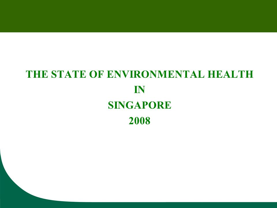 THE STATE OF ENVIRONMENTAL HEALTH IN SINGAPORE 2008