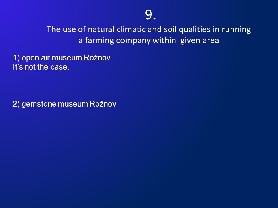 9. The use of natural climatic and soil qualities in running a farming company within given area 1) open air museum Rožnov Its not the case. 2) gemsto