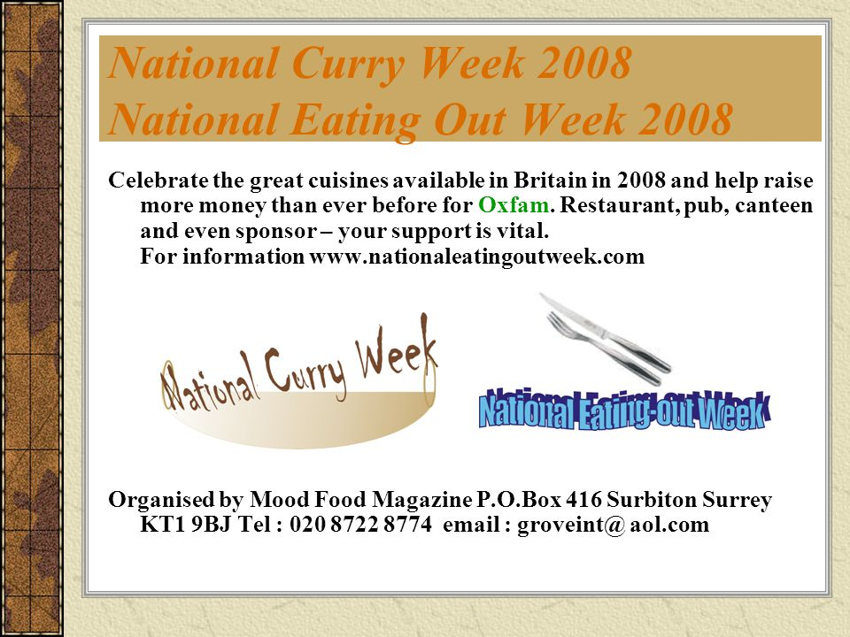 National Curry Week 2008 National Eating Out Week 2008 Celebrate the great cuisines available in Britain in 2008 and help raise more money than ever before for Oxfam.