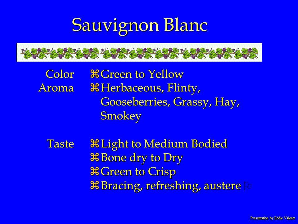 Presentation by Eddie Valente Sauvignon Blanc ColorAromaTaste zGreen to Yellow zHerbaceous, Flinty, Gooseberries, Grassy, Hay, Smokey zLight to Medium