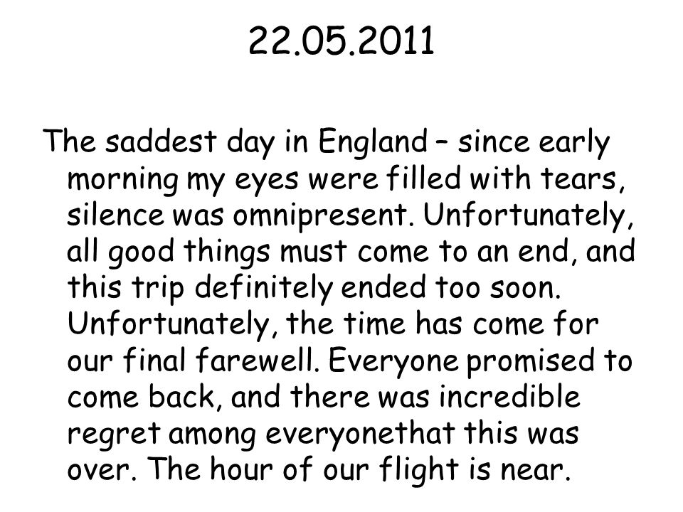 22.05.2011 The saddest day in England – since early morning my eyes were filled with tears, silence was omnipresent.