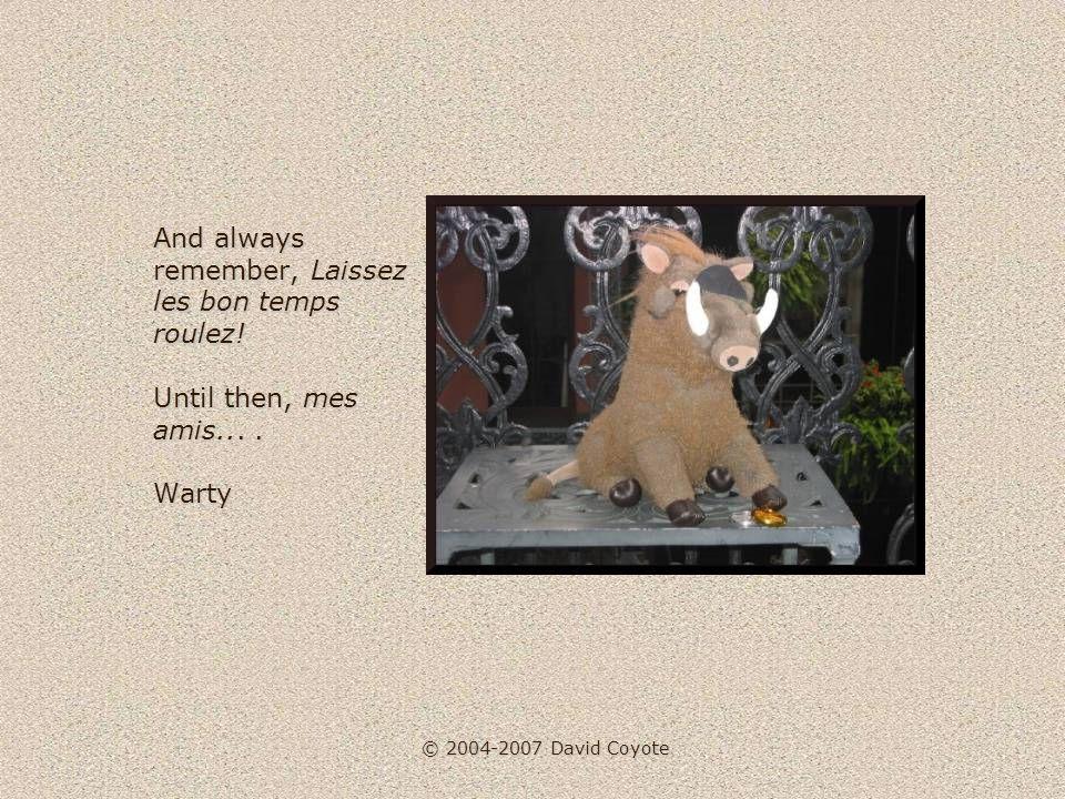 © 2004-2007 David Coyote And always remember, Laissez les bon temps roulez.