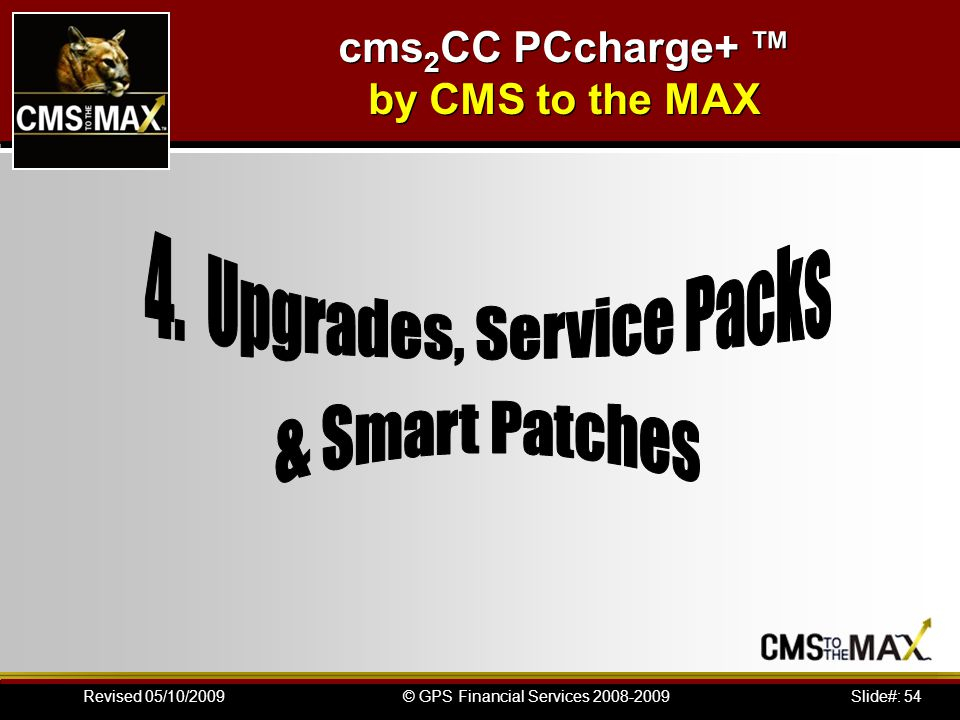 Slide#: 54© GPS Financial Services 2008-2009Revised 05/10/2009 cms 2 CC PCcharge+ by CMS to the MAX