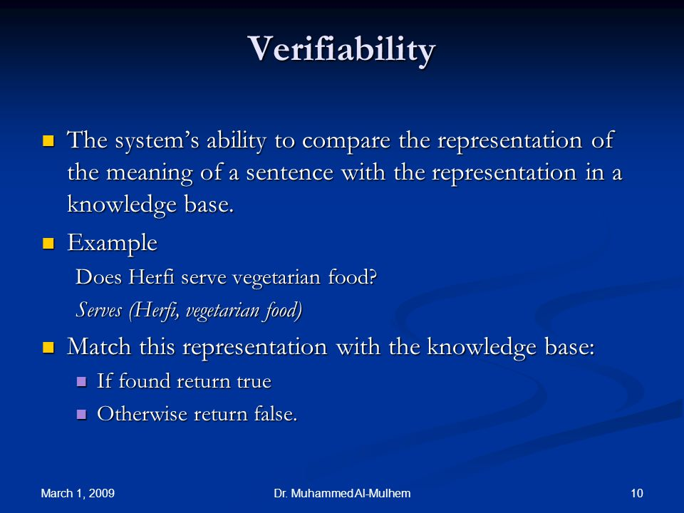 March 1, 2009 10Dr. Muhammed Al-Mulhem Verifiability The systems ability to compare the representation of the meaning of a sentence with the represent