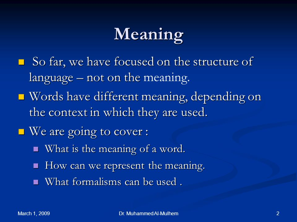 2Dr. Muhammed Al-Mulhem Meaning So far, we have focused on the structure of language – not on the So far, we have focused on the structure of language