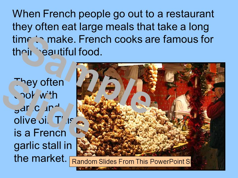 When French people go out to a restaurant they often eat large meals that take a long time to make.
