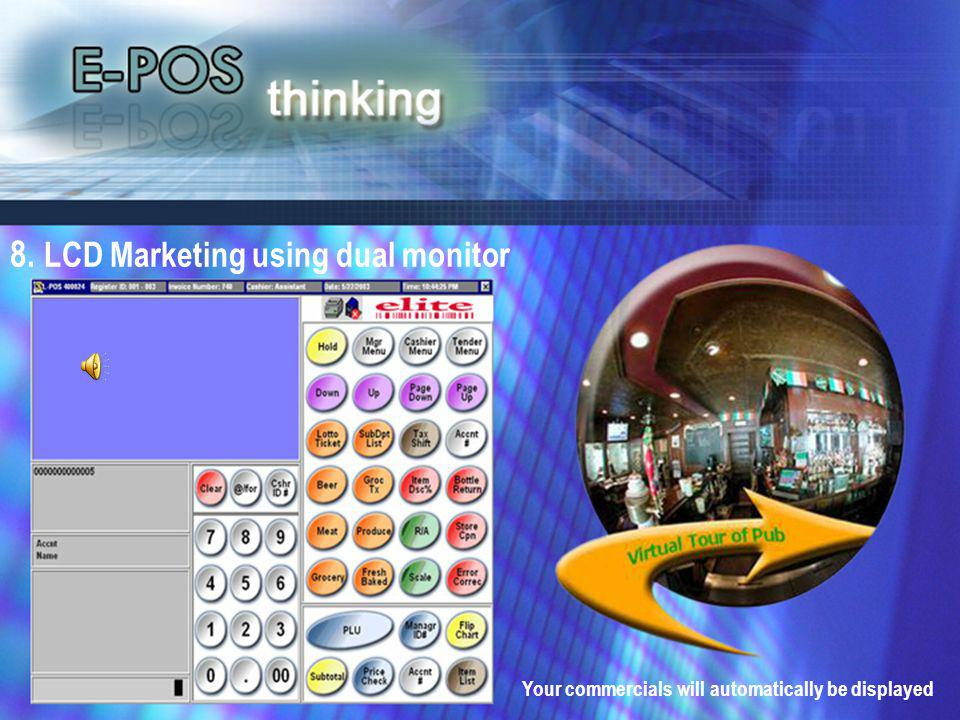 8. LCD Marketing using dual monitor Your commercials will automatically be displayed