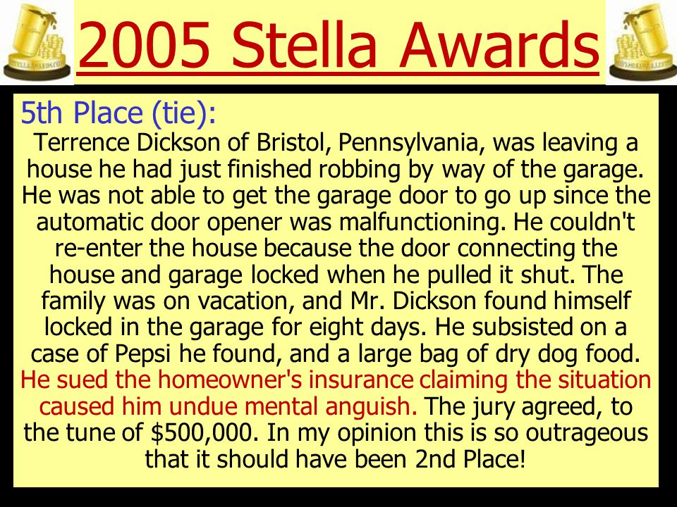 2005 Stella Awards 4th Place: Jerry Williams of Little Rock, Arkansas, was awarded $14,500 and medical expenses after being bitten on the buttocks by his next door neighbour s beagle.
