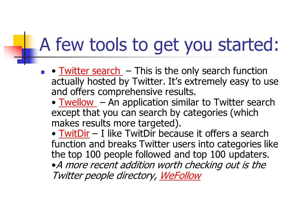 A few tools to get you started: Twitter search – This is the only search function actually hosted by Twitter.