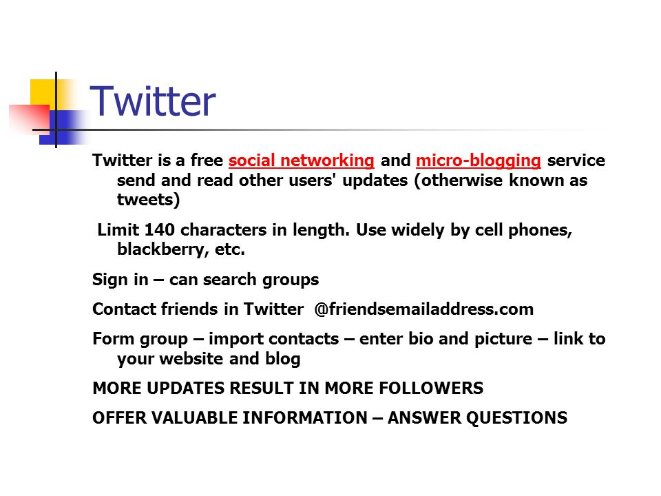 Twitter Twitter is a free social networking and micro-blogging service send and read other users updates (otherwise known as tweets)social networkingmicro-blogging Limit 140 characters in length.