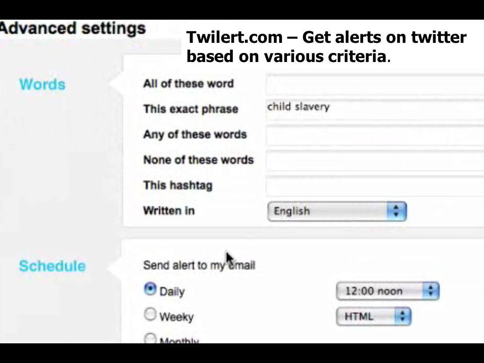 Twilert.com – Get alerts on twitter based on various criteria.