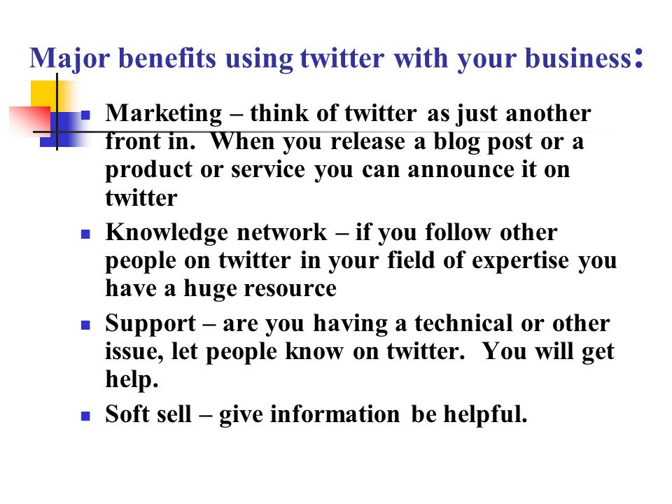 Major benefits using twitter with your business : Marketing – think of twitter as just another front in.