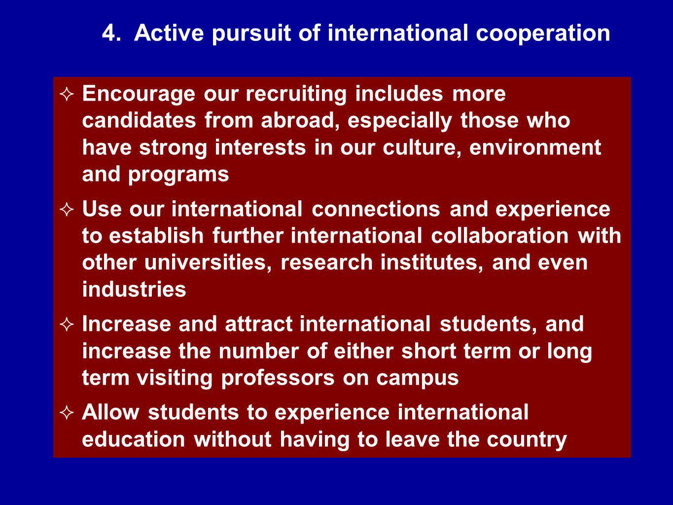 4. Active pursuit of international cooperation Encourage our recruiting includes more candidates from abroad, especially those who have strong interes