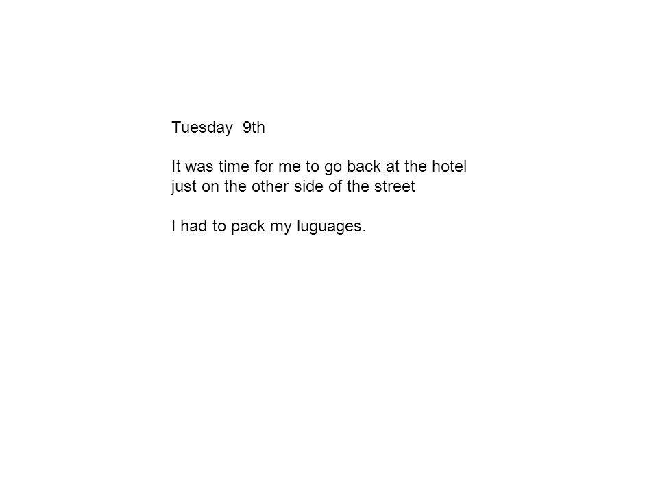 Tuesday 9th It was time for me to go back at the hotel just on the other side of the street I had to pack my luguages.