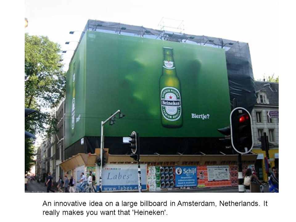 An innovative idea on a large billboard in Amsterdam, Netherlands. It really makes you want that 'Heineken'.