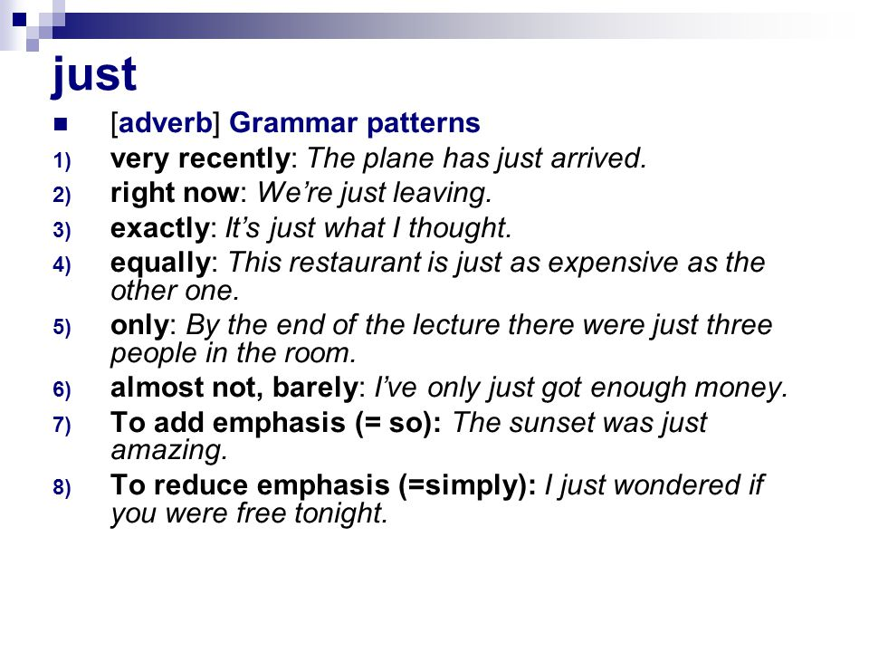 just Collocations just frequently combines with the following words: about, after/before, as, because,, enough, like, then and yet.