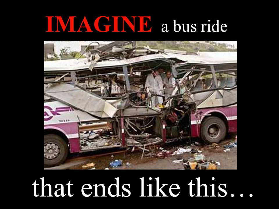 IMAGINE a bus ride that ends like this…