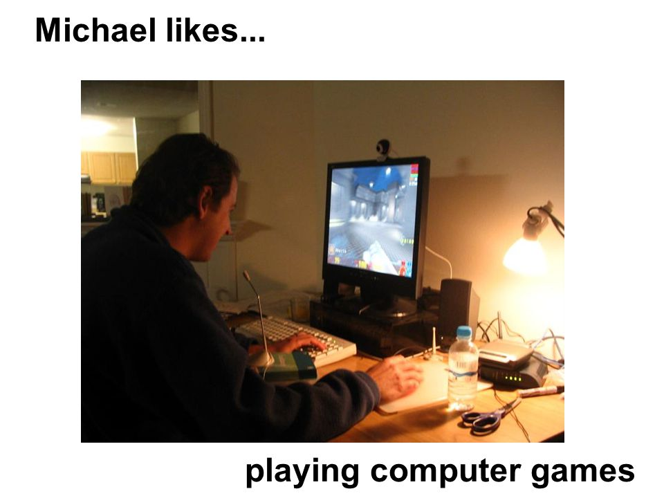 Michael likes... playing computer games