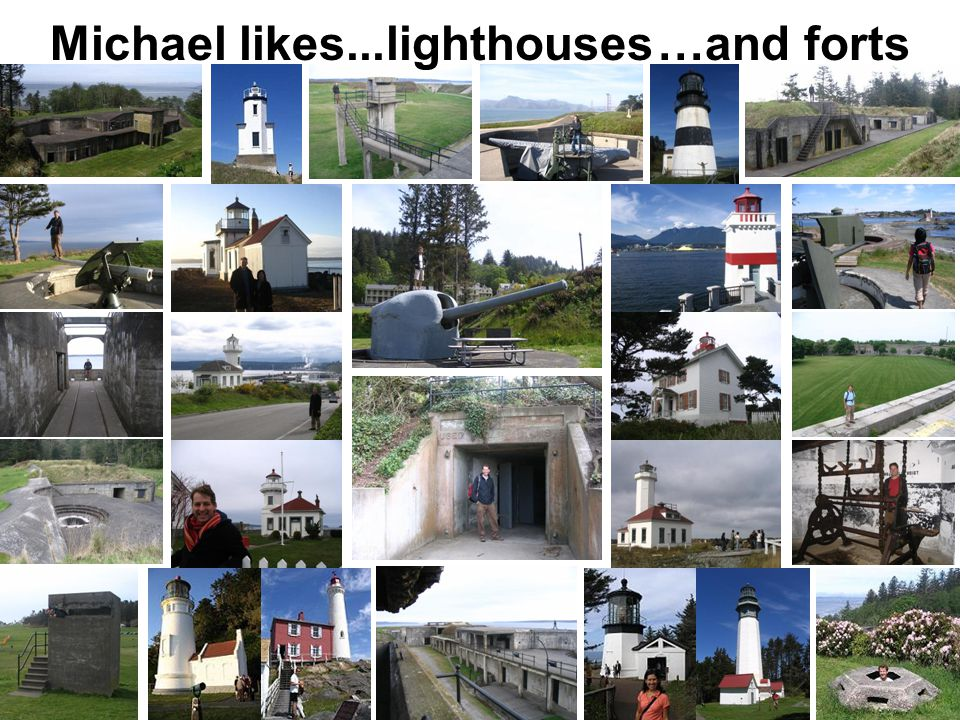 Michael likes...lighthouses…and forts