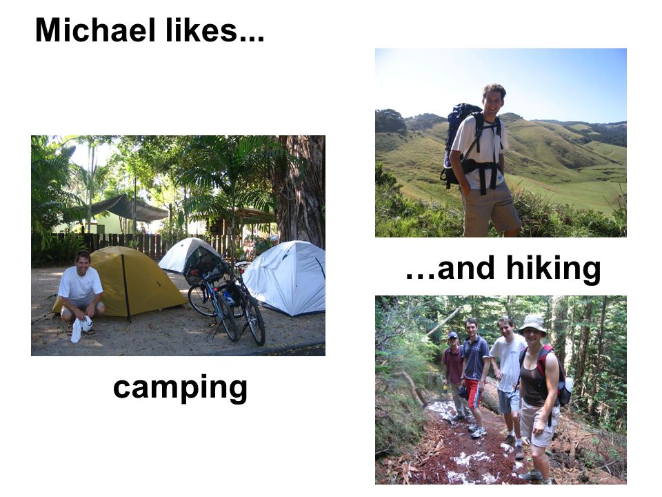 Michael likes... camping …and hiking