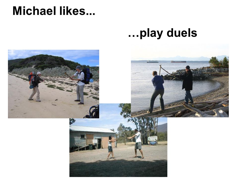 Michael likes... …play duels