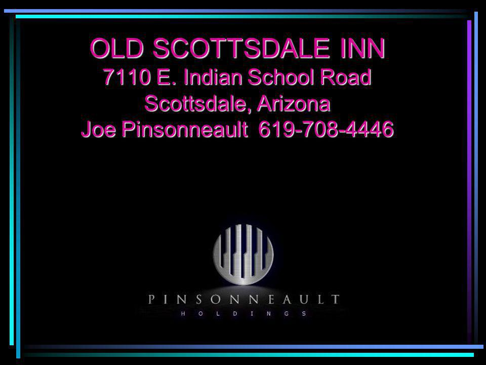 OLD SCOTTSDALE INN 7110 E. Indian School Road Scottsdale, Arizona Joe Pinsonneault 619-708-4446