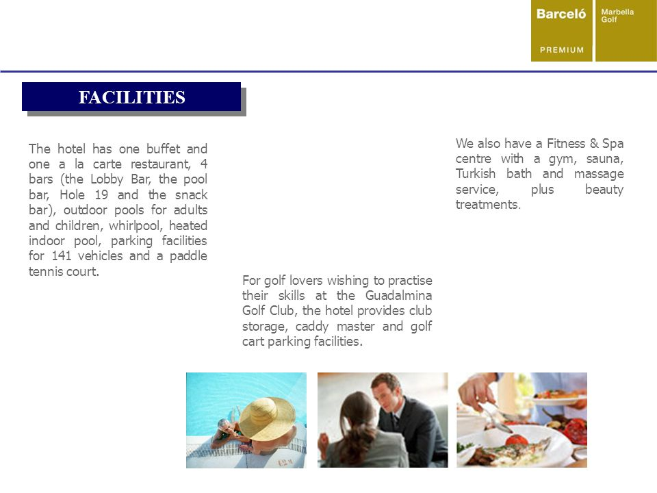 FACILITIES The hotel has one buffet and one a la carte restaurant, 4 bars (the Lobby Bar, the pool bar, Hole 19 and the snack bar), outdoor pools for adults and children, whirlpool, heated indoor pool, parking facilities for 141 vehicles and a paddle tennis court.