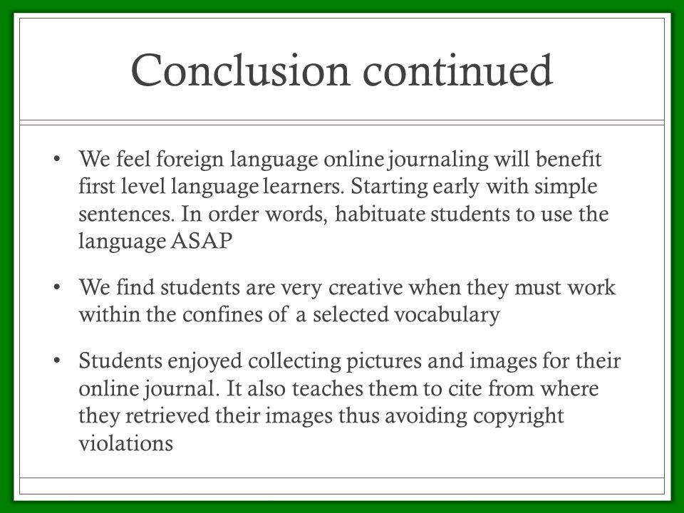 Conclusion continued We feel foreign language online journaling will benefit first level language learners.