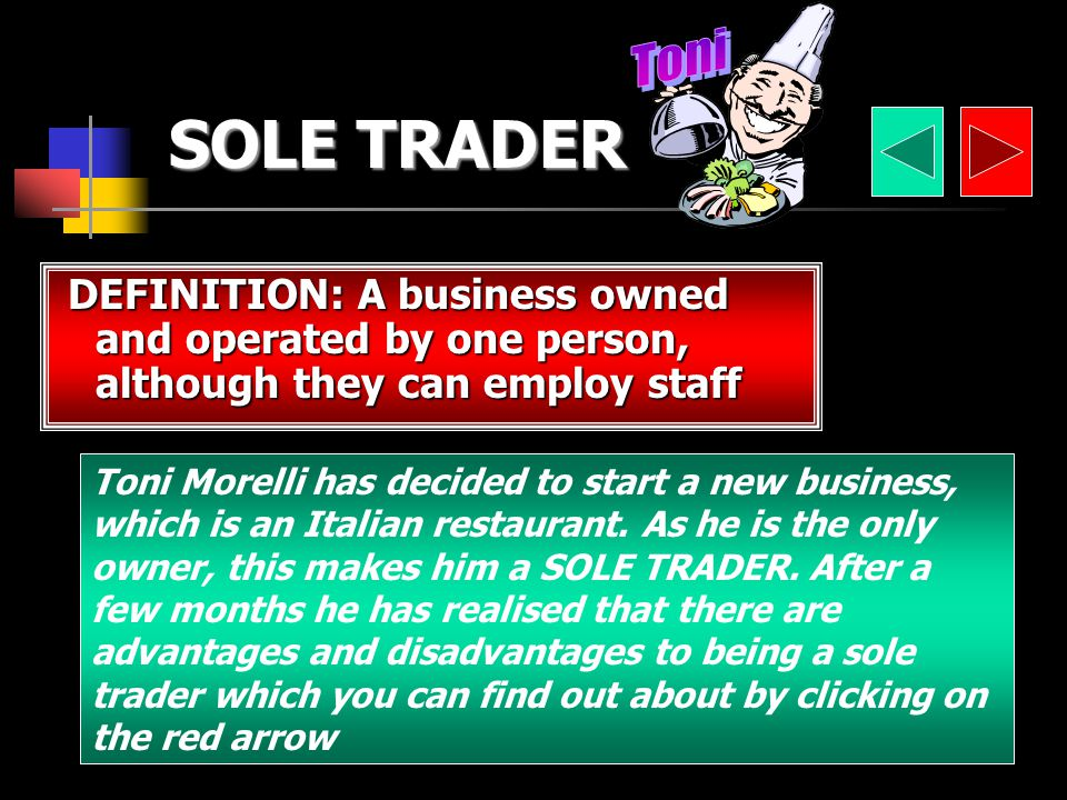 DEFINITION: A business owned and operated by one person, although they can employ staff Toni Morelli has decided to start a new business, which is an Italian restaurant.
