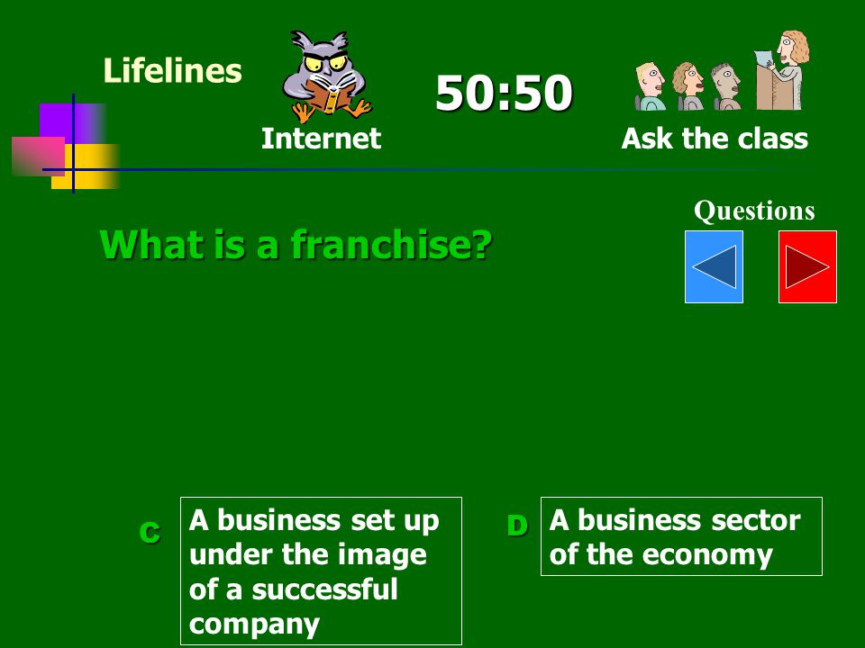TRUE FALSETRUE 1. A franchisor can raise finance easily 2. Advertising is paid by the franchisee 3. The franchisee can sell anything 4. The business i