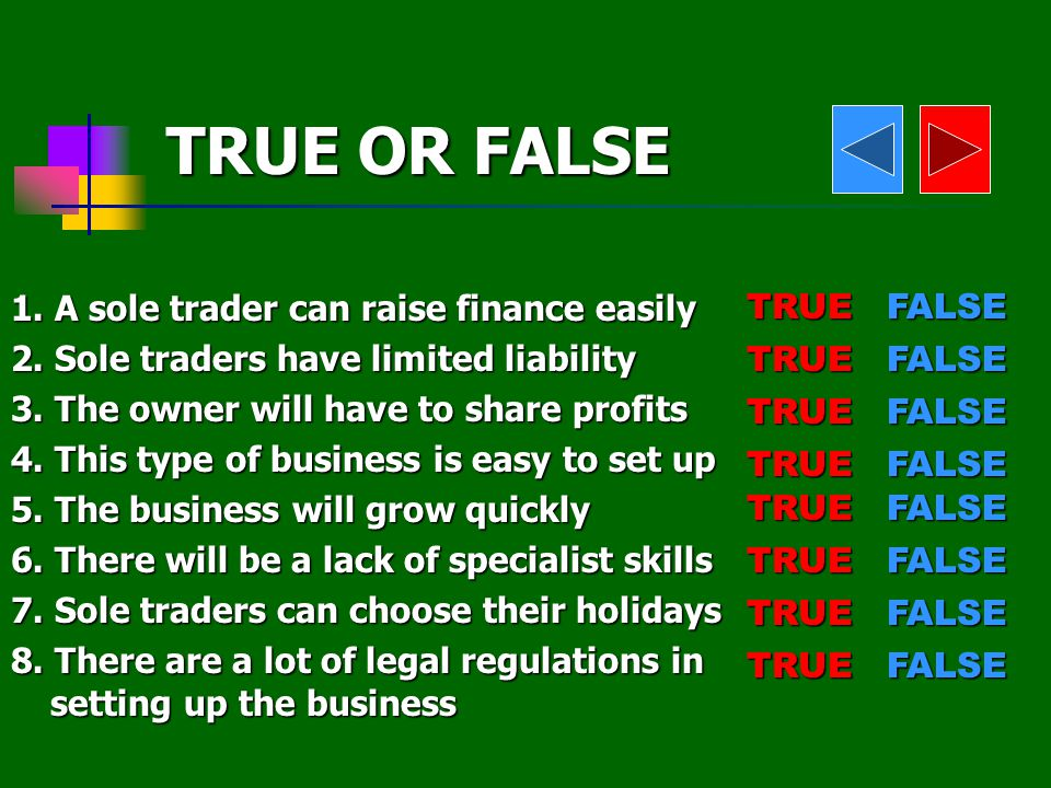 TRUE FALSETRUE 1.A sole trader can raise finance easily 2.